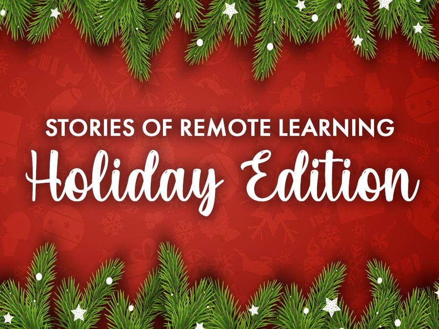 Stories of Remote Learning Holiday Edition Submissions