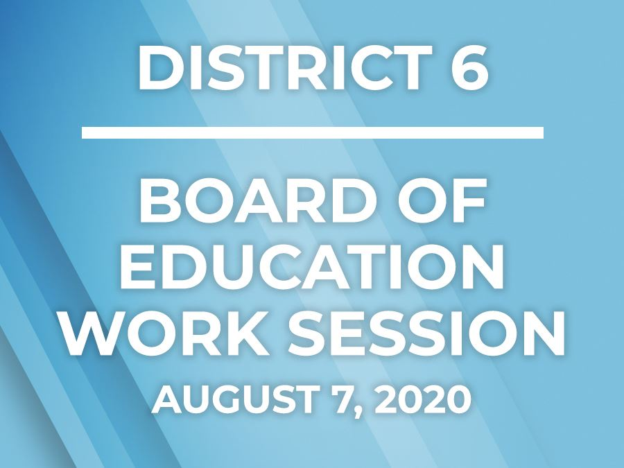 Greeley-Evans School District 6 Board of Education Work Session August 7, 2020